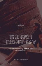 Things I Didn't Say • horan✔ by nifibluesky