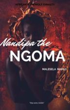 Nandipa The Ngoma [BWWM]  by Mathy180_C