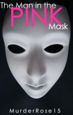 The Man in the Pink Mask by MurderRose15