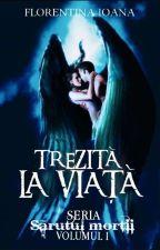 Trezită la viață (Finalizată) by Florentina_Ioana