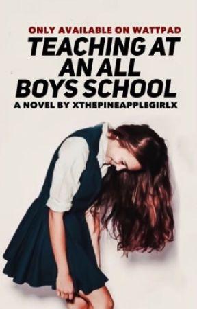 Teaching At An All Boys School  by xThePineappleGirlx