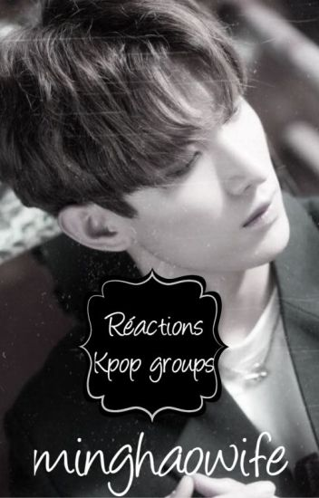 Réaction Kpop groups + TAGS