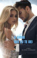 O Amor Que Eu Te Dei (Degustação) by Bianca_Baptista