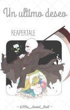 Un ultimo deseo |Reaper Sans x tu| by Little_Jewel_doll