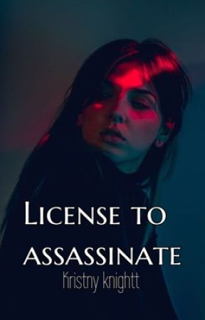 License to assassinate{onhold} by kristnyknightt
