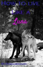 How To Live Like A Luna. by ElizabethJane39