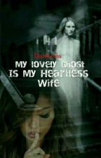 My Lovely Ghost Turns Into My Heartless Wife(girlxgirl) by TiAmoTania