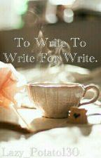 To Write To Write For Write. by Lazy_Potato130