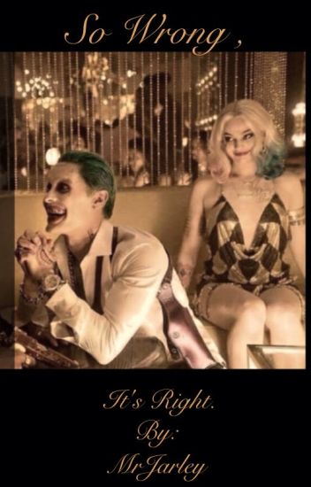 So wrong , it's right (joker and Harley Quinn) (jarley fanfic)