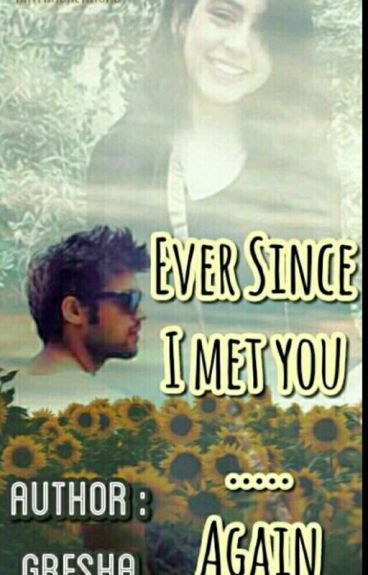 Ever Since I Met You--- Again