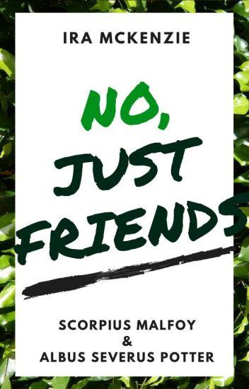 No, Just Friends: Scorpius Malfoy & Albus Severus Potter