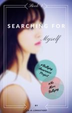 Searching for myself (ON HOLD) by Its-a-LongStory