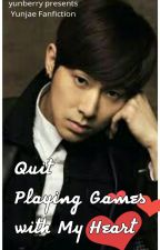 Quit Playing Games with My Heart (Yunjae Fanfiction) by KsatriaBajaBintang