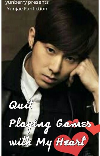 Quit Playing Games with My Heart (Yunjae Fanfiction)
