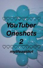 YouTuber Oneshots 2 by mylifeasidiot
