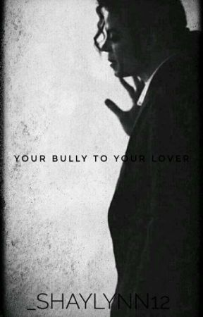 Your Bully To Your Lover by _shaylynn12