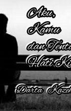 Aku, Kamu dan Tentang Hati Kita by DartaKazehaya