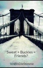Sweat + Buckles = Friends? by IchBinDieStimme