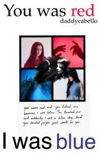 You was red, I was blue [Camren] by daddycabello