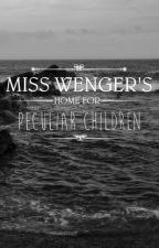 Miss Wenger's Home for Peculiar Children by syndrigasts
