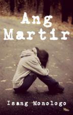 Ang Martir - Isang Monologo by savvyrinacalls