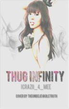 Thug Infinity ! (Book 4) by iCrazii_4_Mee