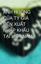 ẢNH HƯỞNG CỦA TỶ GIÁ ĐẾN XUẤT NHẬP KHẨU TẠI VIỆT NAM by NhungVt