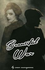 Beautiful War {Peaky Blinders} by xoxo-anonymous