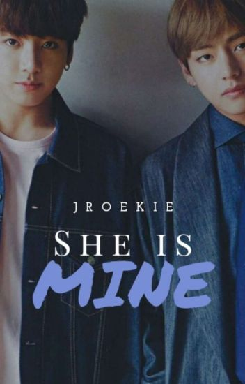 She is mine (Taehyung x Jungkook x Reader)
