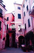 Fools Gold by unilluminating