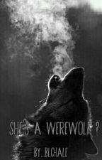 She's A Were Wolf ? by blcHale