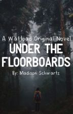 Under the Floorboards by MadisonSchwartz