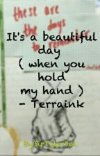 It's a beautiful day (When you hold my hand ) - Terraink by SirTylerSol