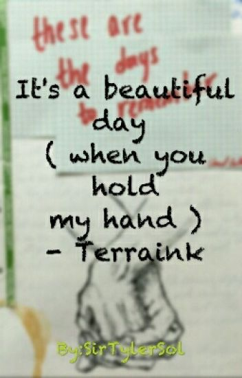 It's a beautiful day (When you hold my hand ) - Terraink ❌ Pause