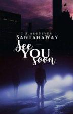 See You Soon [очень заморожено] by SantanaWay