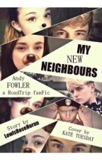 My New Neighbours  ( Andy Fowler  A RoadTrip  FanFic ) by LowlsRoseHoran
