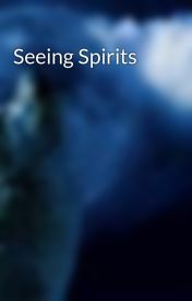 Seeing Spirits by SnowAngel66