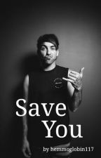 Save You | 1st sequel to FYSWFM by hemmoglobin117