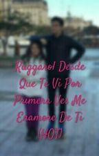 Ruggarol Desde Que Te Vi Por Primera Ves Me Enamore De Ti (HOT) by lanutellaislaif7u7