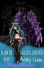 Deseas Participar En Las Locas Ideas De Arley-Chan by AndyJohnson12