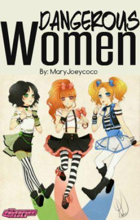 Dangerous Women (Ppgz x Rrbz AU) by MaryJoeycoco