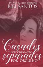 Casados por Obrigação, Separados por Orgulho. by Bibianesantos