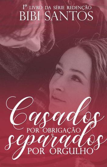 Casados por Obrigação, Separados por Orgulho.Livro l série Redenção.