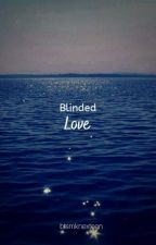 Blinded Love by Btsmknexteen