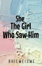 She The Girl Who Saw Him ( On-going ) by Bhiemeisme