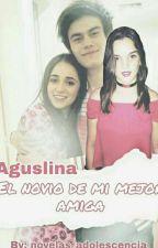 El Novio De Mi Mejor Amiga (Aguslina) by novelas_adolescencia