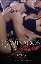DOMINADOS PELA PAIXÃO | LIVRO 01 - CHRISTOPHER | by nick_dalgliesh