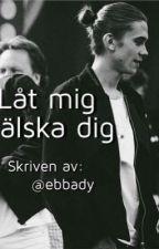 Låt mig älska dig. || F.S by ebbady