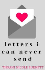 Letters I Can Never Send by tinislice