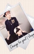 Change for Good | Vhope by xoxmarco94